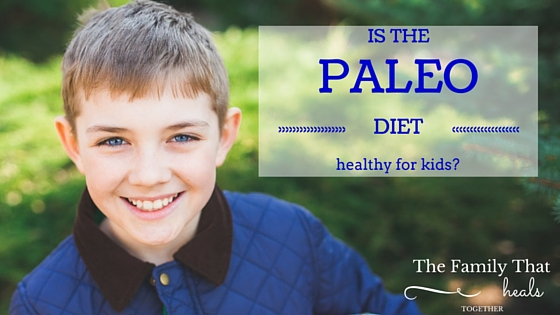 Is the Paleo Diet Healthy For Kids? Take a look at the science. - The Family That Heals Together