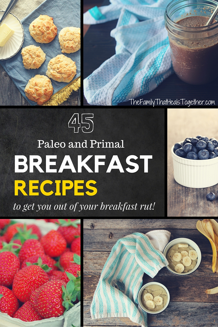 40 Primal and Paleo Diet Breakfast Recipes to get you out of your breakfast rut - The Family That Heals Together