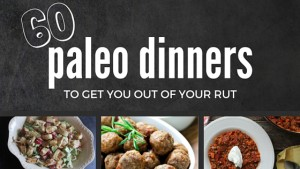 Get out of your dinner rut! Here are 60 paleo diet meals to get you meal planning something new for the next 2 months! - The Family That Heals Together