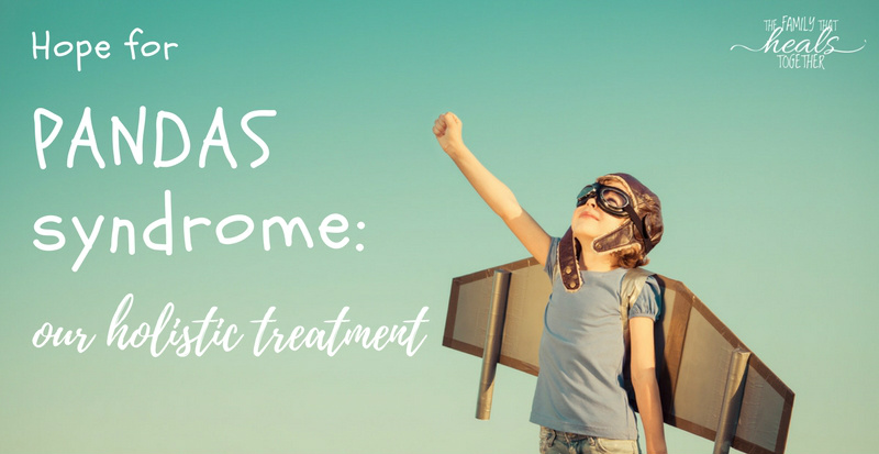 Our Natural PANDAS Syndrome Treatment | The Family That Heals Together
