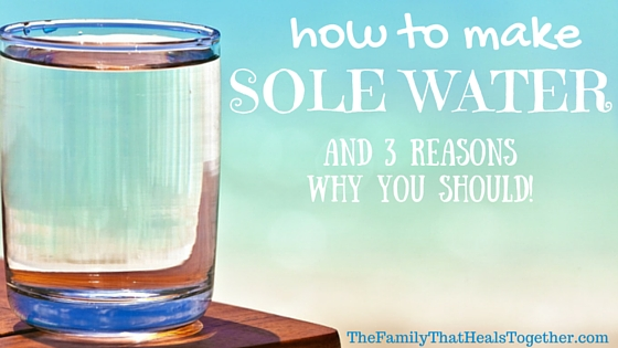 How to make sole water, and three reasons why you should! Energy, detoxification and more! - The Family That Heals Together