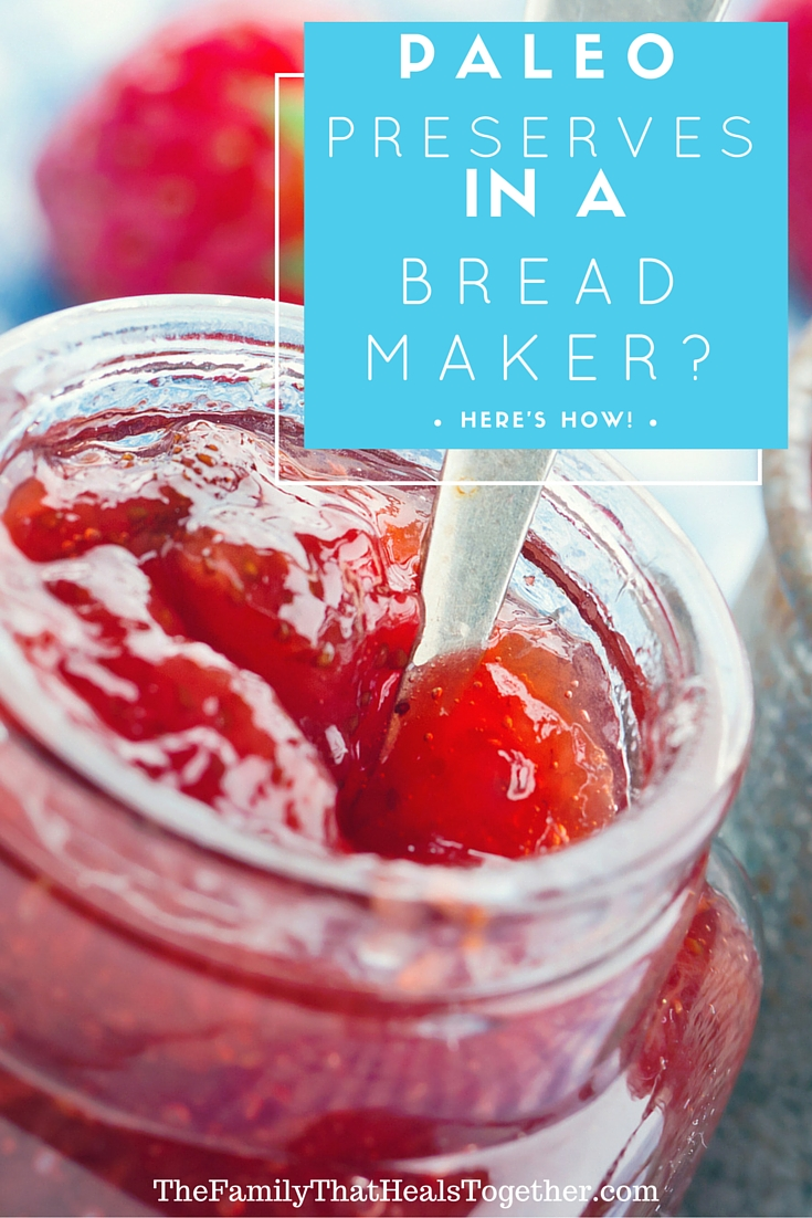 Paleo Preserves in a Bread Maker? Here's How! | The Family That Heals Together