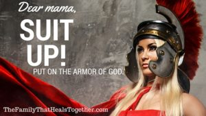 Dear Mamas: Are You Suiting Up? Put on the Armor of God.