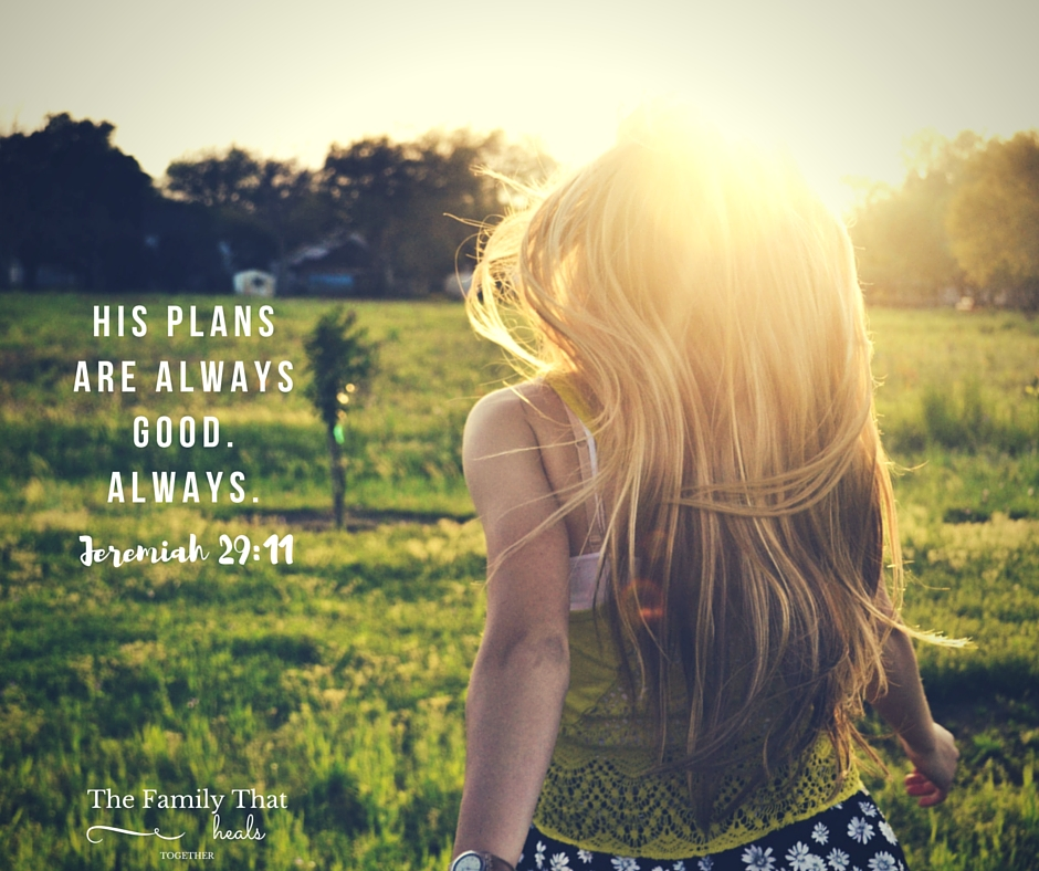 His plans for us are always good. Always. Read more at The Family That Heals Together