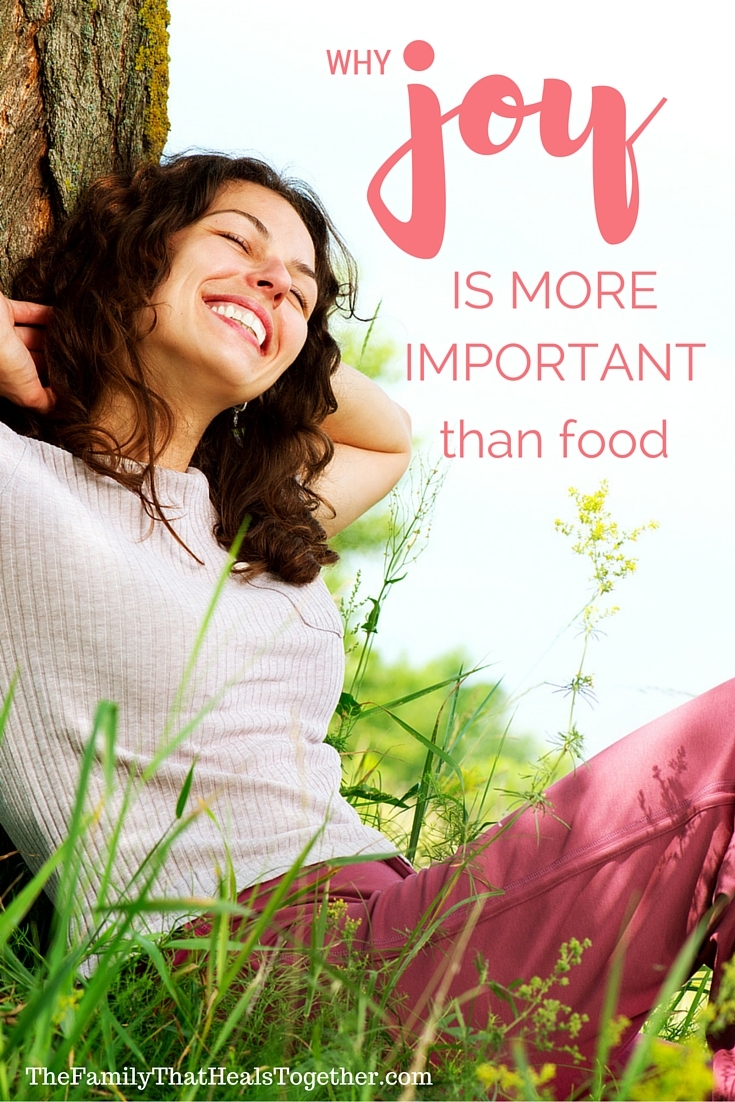 Why Joy Is More Important to Your Health Than Food   The Family That Heals Together