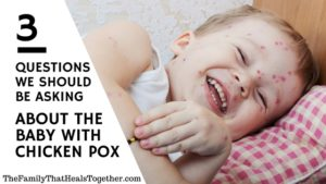 3 Questions We Should Be Asking About the Baby With Chicken Pox | The Family That Heals Together