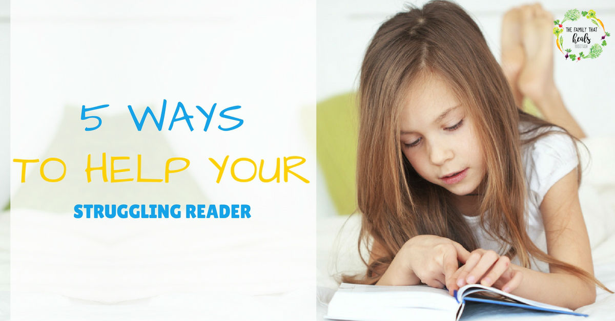5 Ways to Help Your Struggling Reader | The Family That Heals Together