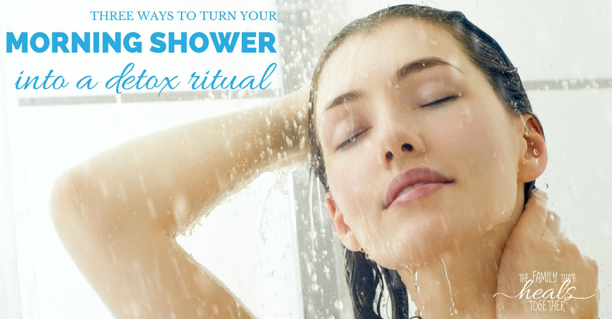 3 Ways to Turn Your Morning Shower into a Detox Ritual | The Family That Heals Together
