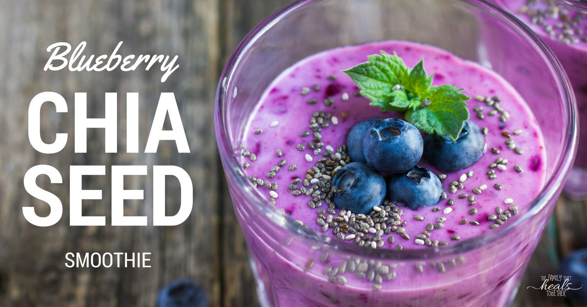 Super Antioxidant Blueberry Chia Seed Smoothie Recipe   The Family That Heals Together