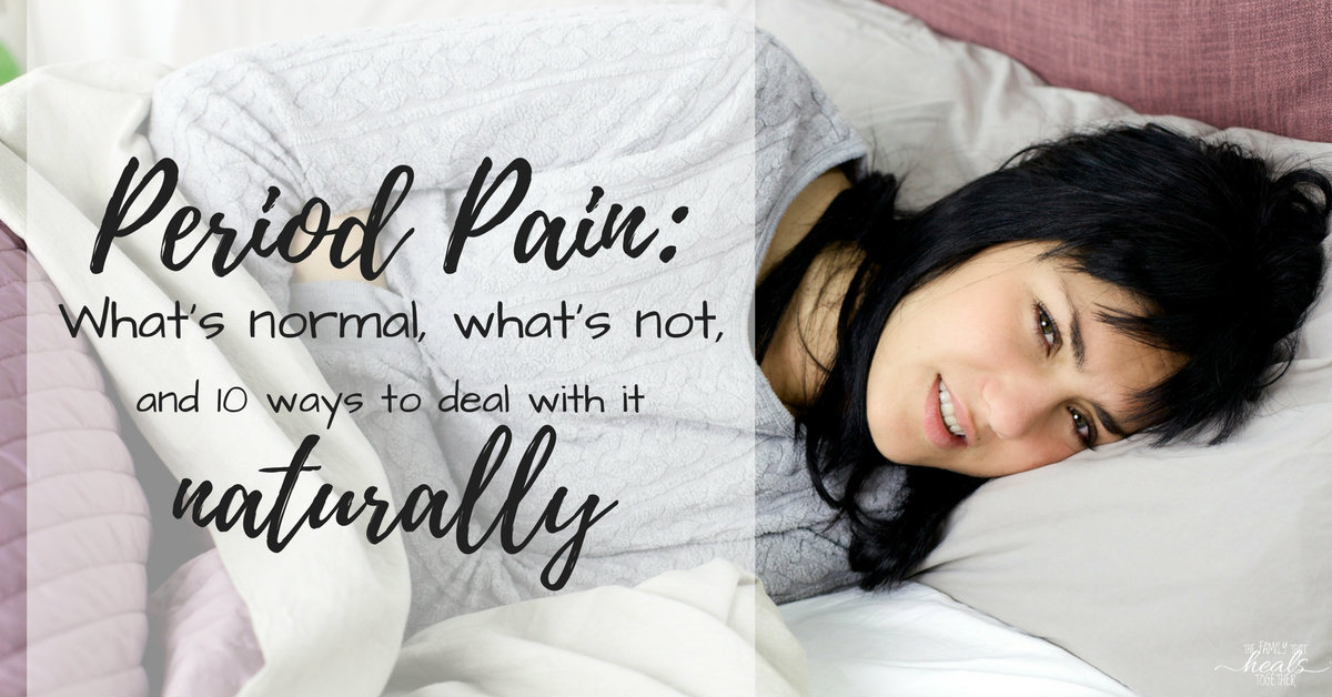 Period Pain: What's Normal, What's Not, and 10 Ways to Deal with It Naturally | The Family That Heals Together
