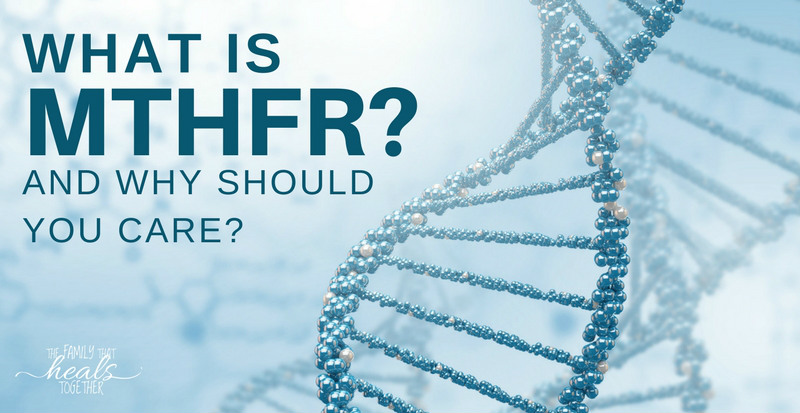 What is MTHFR? And Why Should You Even Care? | The Family That Heals Together