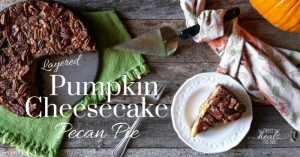 Pumpkin Pecan Pie Layered Cheesecake | The Family That Heals Together