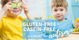 Why the GFCF Diet is a Must for Autism | The Family That Heals Together