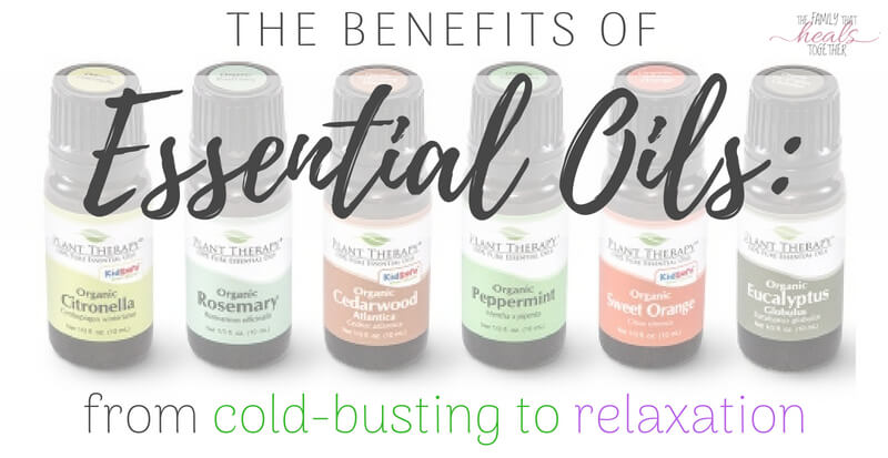 Benefits Of Essential Oils: From Cold Busting To Relaxation | The Family That Heals Together